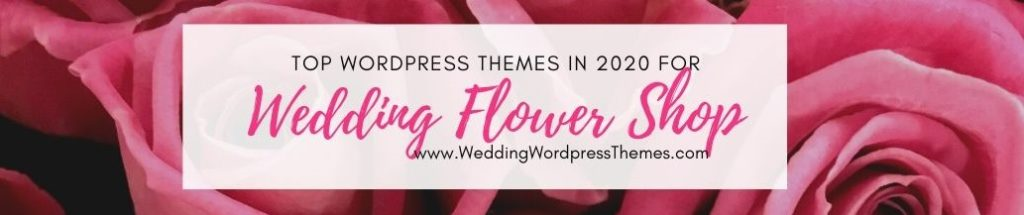 Top WordPress Themes in 2020 to help create a wedding flower shop